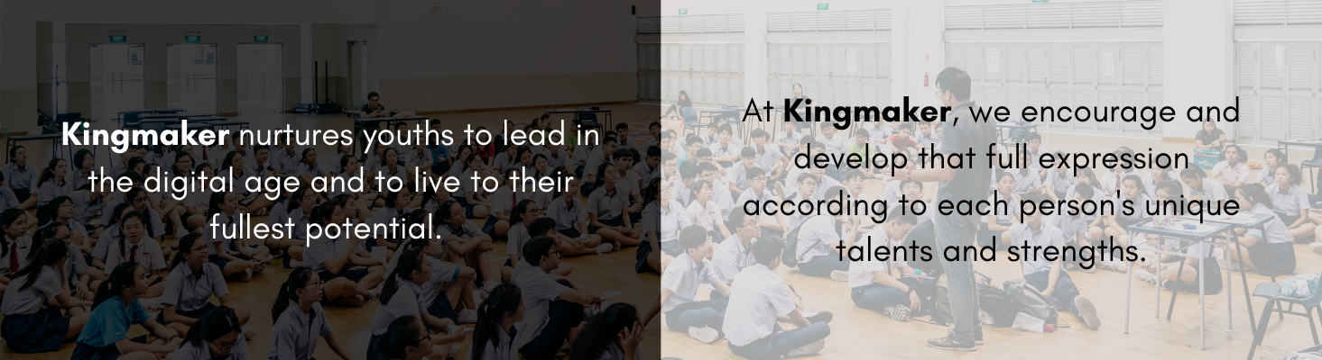 Kingmaker nurtures youths to lead in the digital age and to live to their fullest potential. (3)